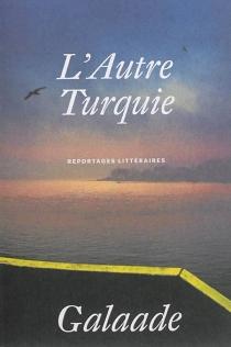 L'autre Turquie : reportages littéraires -