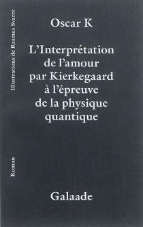 L'interprétation de l'amour par Kierkegaard à l'épreuve de la physique quantique - Oskar K.