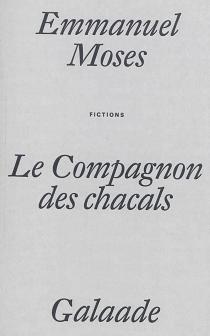 Le compagnon des chacals : fictions - EmmanuelMoses