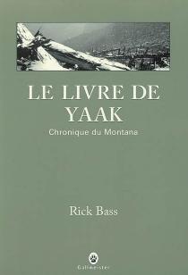 Le livre de Yaak : chronique du Montana - RickBass