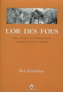 L'or des fous : vies, amours et mésaventures au pays des Four Corners - RobSchultheis