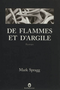 De flammes et d'argile - Mark Spragg