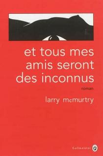 Et tous mes amis seront des inconnus - LarryMcMurtry