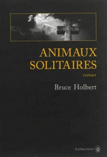 Animaux solitaires - BruceHolbert