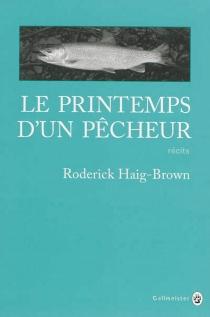 Le printemps d'un pêcheur : récits - RoderickHaig-Brown
