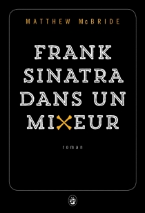 Frank Sinatra dans un mixeur - MatthewMcBride