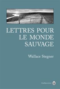 Lettres pour le monde sauvage : récits - Wallace EarleStegner