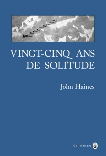 Vingt-cinq ans de solitude : mémoires du Grand Nord - John MeadeHaines