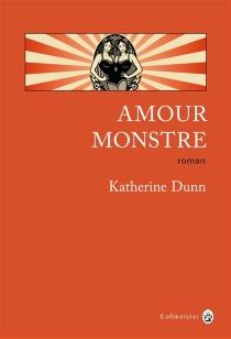 Amour monstre - KatherineDunn