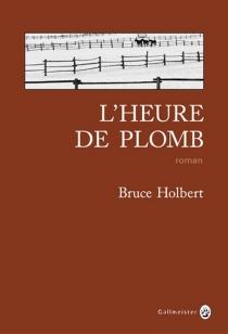 L'heure de plomb - BruceHolbert