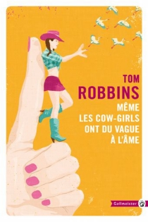Même les cow-girls ont du vague à l'âme - Tom Robbins