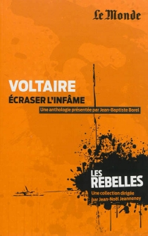 Voltaire : écraser l'infâme - Voltaire