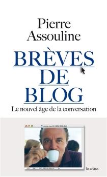 Brèves de blog : le nouvel âge de la conversation - PierreAssouline
