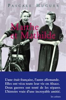 Marthe et Mathilde : l'histoire vraie d'une incroyable amitié,1902-2001 - PascaleHugues