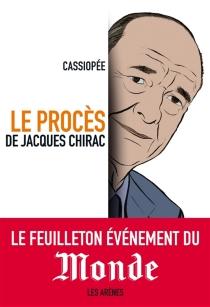 Le procès de Jacques Chirac - Cassiopée