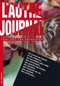 L'autre journal, 1984-1992 : une anthologie -