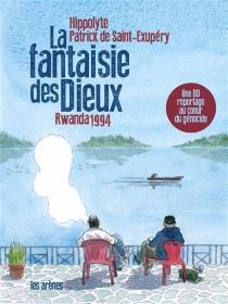 La fantaisie des dieux : Rwanda 1994 - Hippolyte