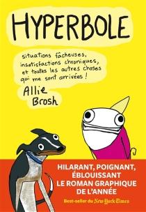 Hyperbole : situations fâcheuses, insatisfactions chroniques, et toutes les autres choses qui me sont arrivées ! - AllieBrosh