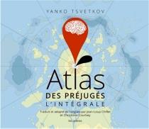 Atlas des préjugés : l'intégrale - YankoTsvetkov