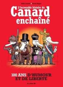 L'incroyable histoire du Canard enchaîné - DidierConvard