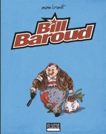 Bill Baroud : l'intégrale - ManuLarcenet