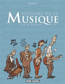 Histoire de la musique en 80 tomes - Thiriet