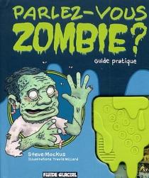 Parlez-vous zombie ? : guide pratique - TravisMillard