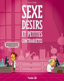 Sexe, désirs et petites contrariétés - Pluttark
