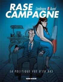 Rase campagne : la politique vue d'en bas - Aurel