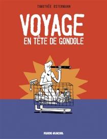 Voyage en tête de gondole - TimothéeOstermann