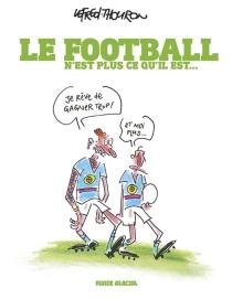 Le football n'est plus ce qu'il est... - LefredThouron