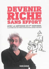 Devenir riche sans effort : avec la méthode du Pr Kervern - GustaveKervern