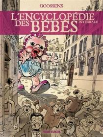 L'encyclopédie des bébés : intégrale - DanielGoossens