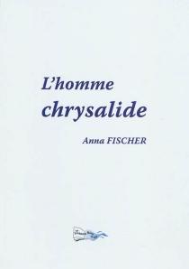 L'homme chrysalide - AnnaFischer