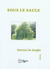 Sous le saule - PatrickDe Jonghe