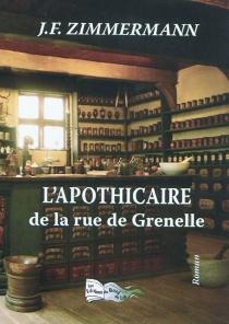 L'apothicaire de la rue de Grenelle - Jean-FrançoisZimmermann