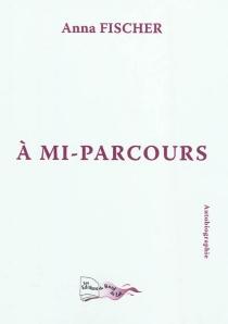 A mi-parcours : autobiographie - AnnaFischer