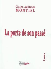 La porte de son passé - Claire AdélaïdeMontiel