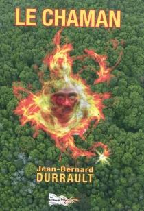 Le chaman - Jean-BernardDurrault
