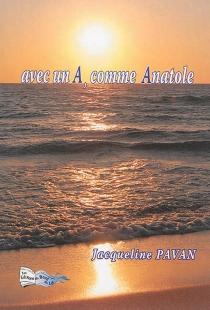 Avec un A, comme Anatole - JacquelinePavan