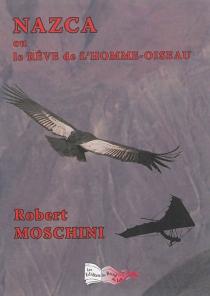 Nazca ou Le rêve de l'homme-oiseau - RobertMoschini