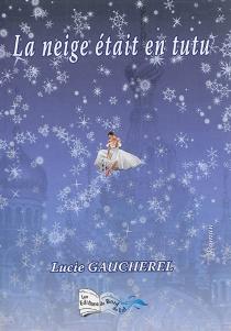La neige était en tutu... - LucieGaucherel