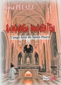 Sanguinem innocentum : l'ange noir de Saint-Pierre - RosaPelaez