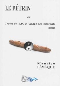 Le pétrin ou Traité du Tao à l'usage des ignorants - MauriceLévêque