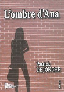 L'ombre d'Ana - PatrickDe Jonghe