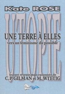 Une terre à elles : vers un féminisme du possible : lecture rêveuse, mais raisonnée de C.P. Gilman et M. Wittig - KateRose