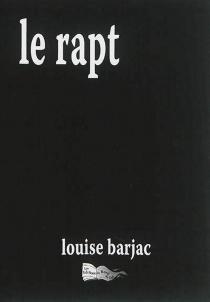 Le rapt - LouiseBarjac