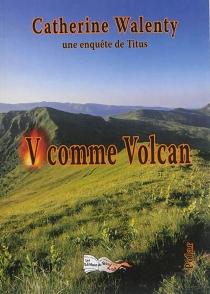 V comme volcan : une enquête de Titus - CatherineWalenty