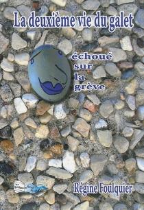 La deuxième vie du galet échoué sur la grève - RégineFoulquier