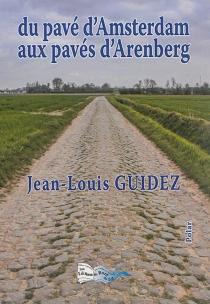 Du pavé d'Amsterdam aux pavés d'Arenberg : polar - Jean-LouisGuidez
